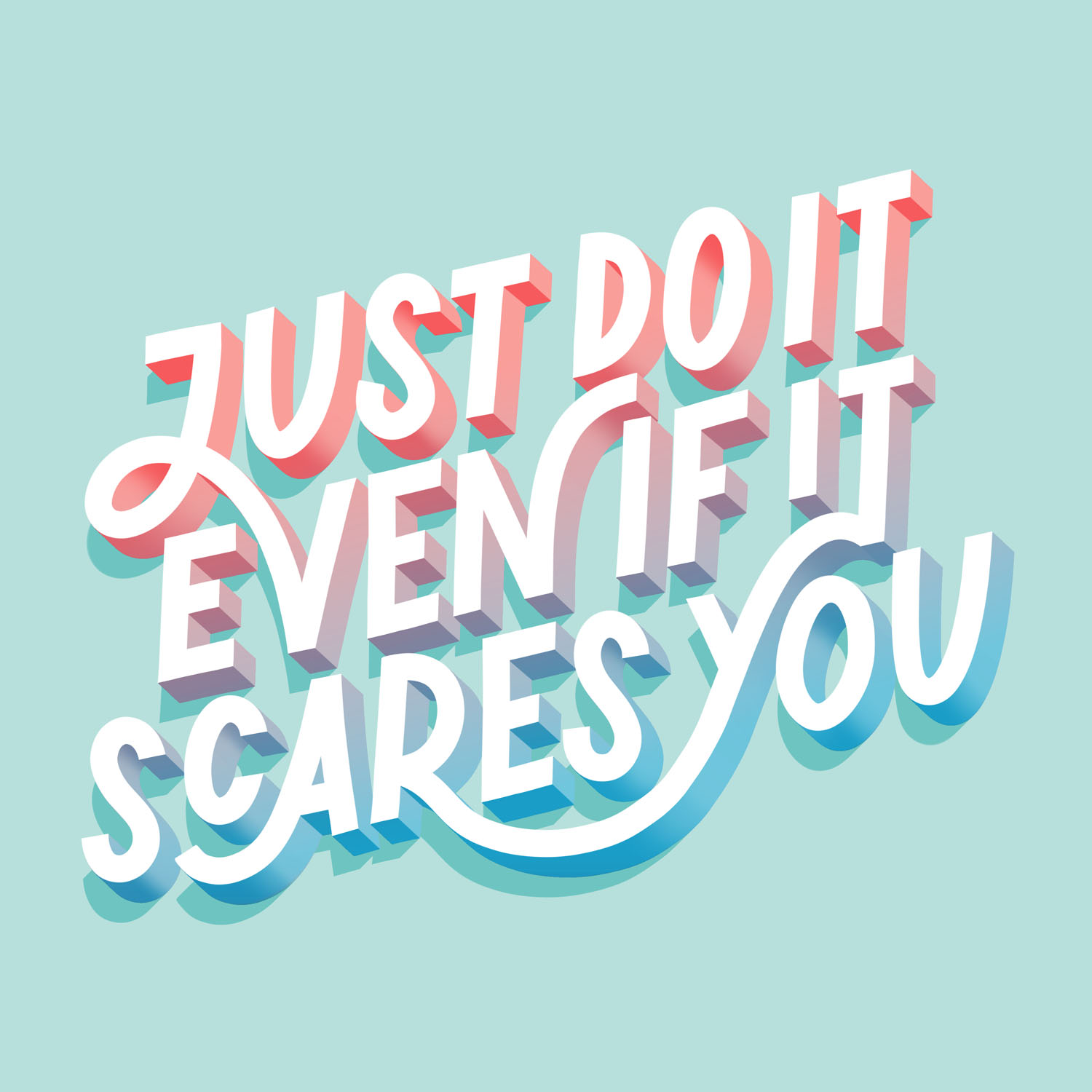 Just Do It Even If It Scares You